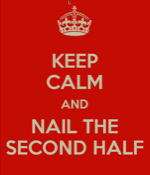 Keep_Calm_and_Nail_the_Second_Half