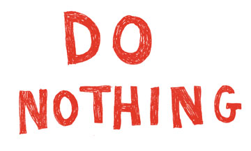Do absolutely nothing
