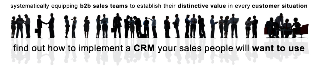 Value Selling - find out how to implement a CRM system your sales people will want to use